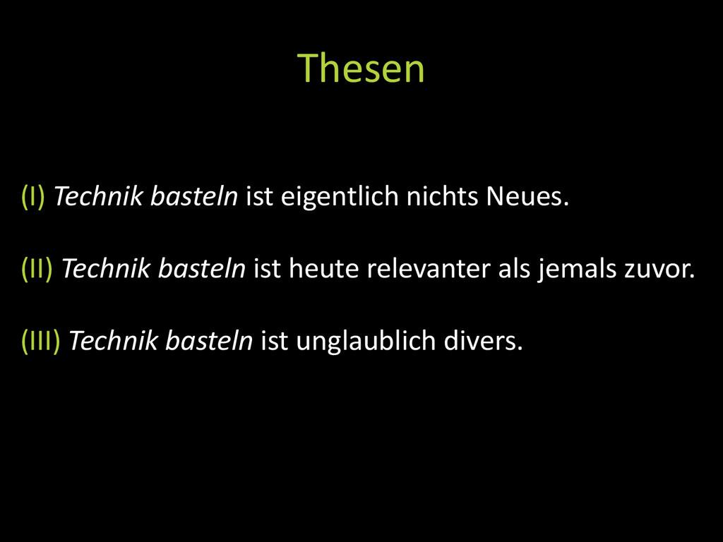 Thesen (I) Technik basteln ist eigentlich nicht...