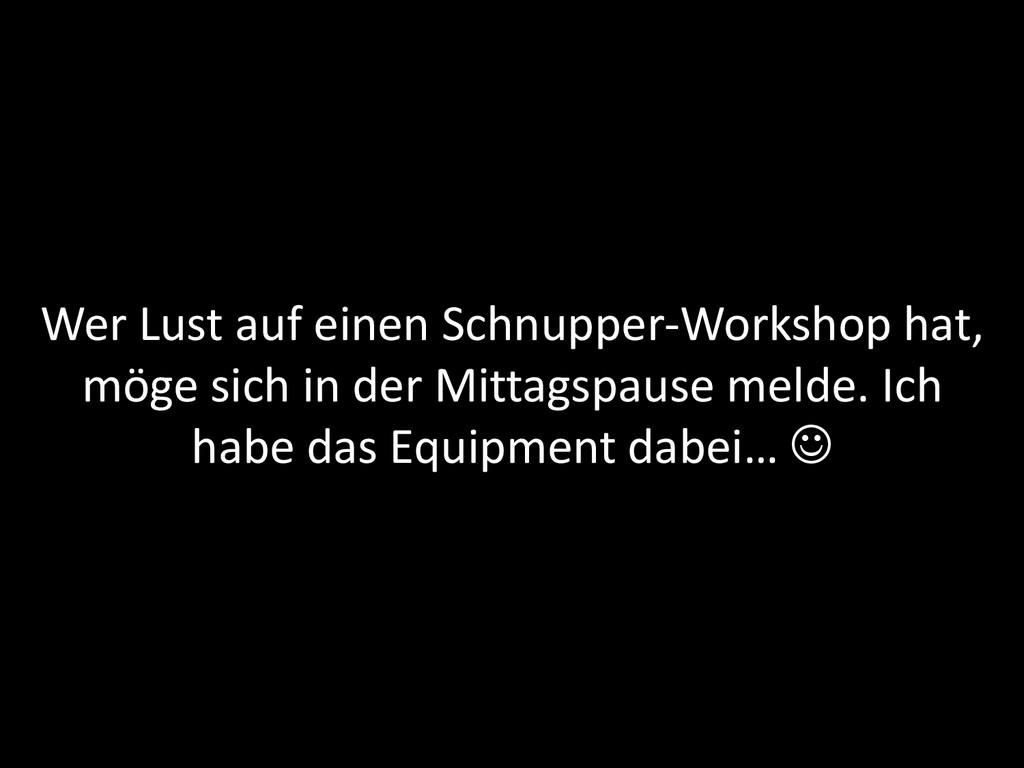 Wer Lust auf einen Schnupper-Workshop hat, möge...