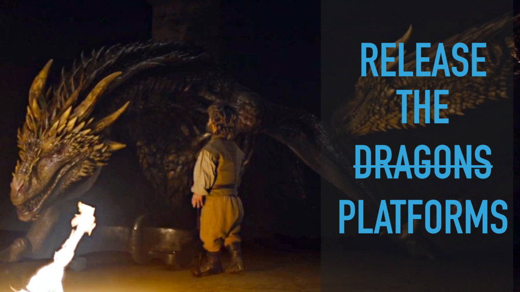RELEASE THE DRAGONS PLATFORMS