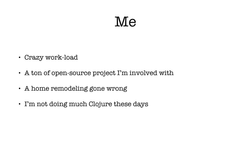 Me • Crazy work-load • A ton of open-source pro...