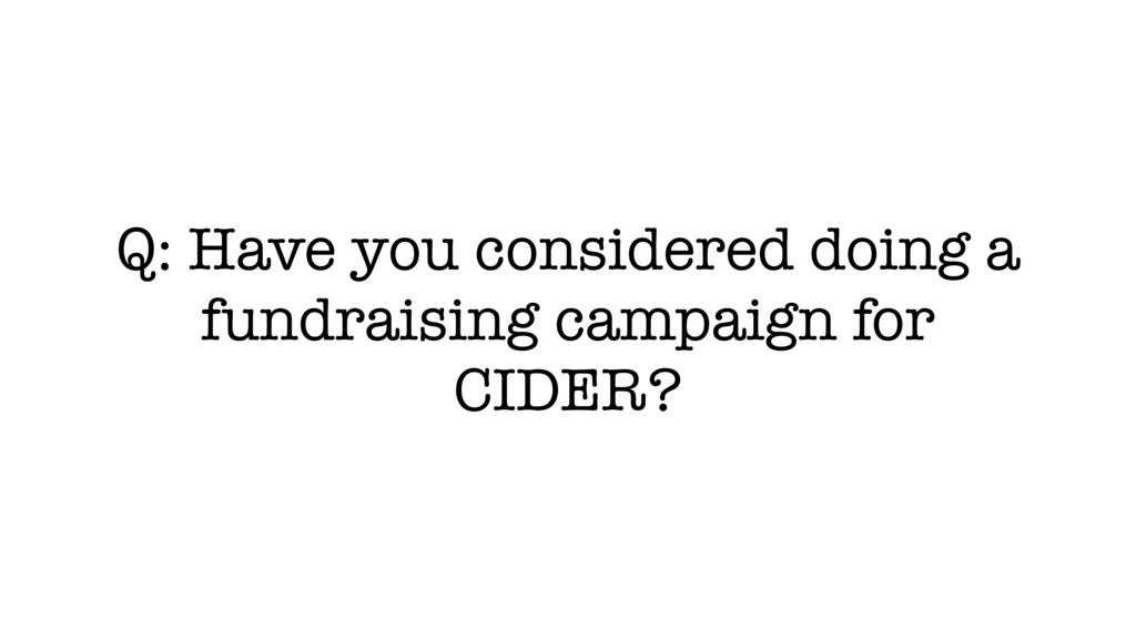 Q: Have you considered doing a fundraising camp...