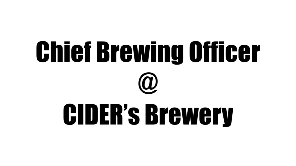 Chief Brewing Officer @ CIDER's Brewery