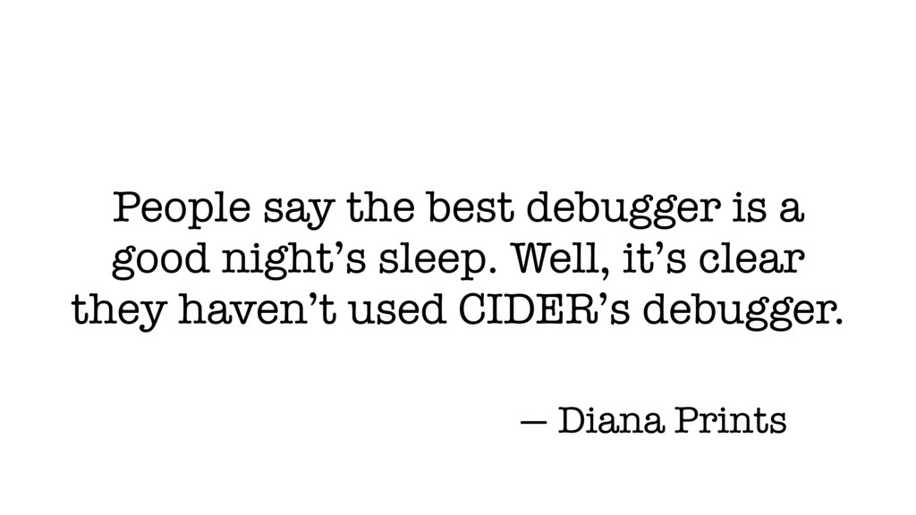 People say the best debugger is a good night's ...