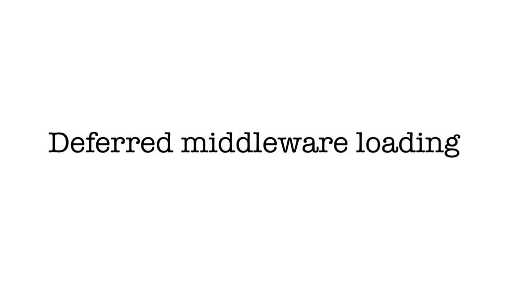 Deferred middleware loading