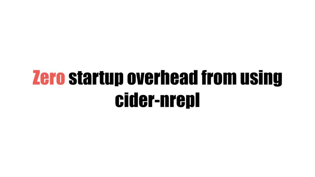 Zero startup overhead from using cider-nrepl