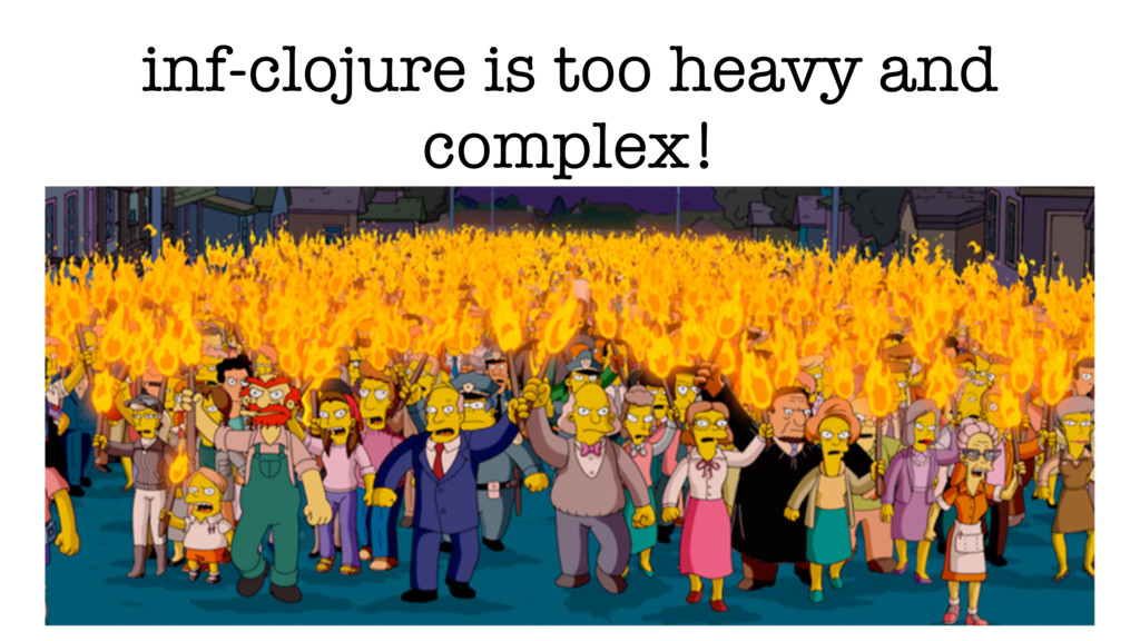 inf-clojure is too heavy and complex!