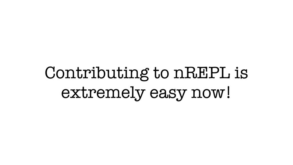 Contributing to nREPL is extremely easy now!