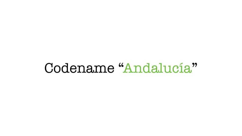 """Codename """"Andalucía"""""""