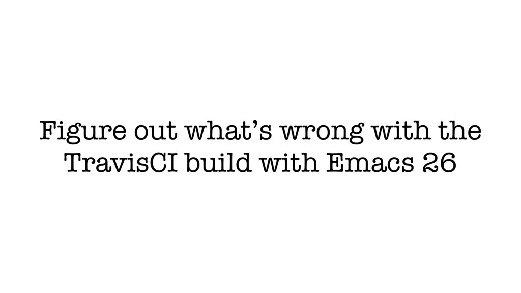 Figure out what's wrong with the TravisCI build...