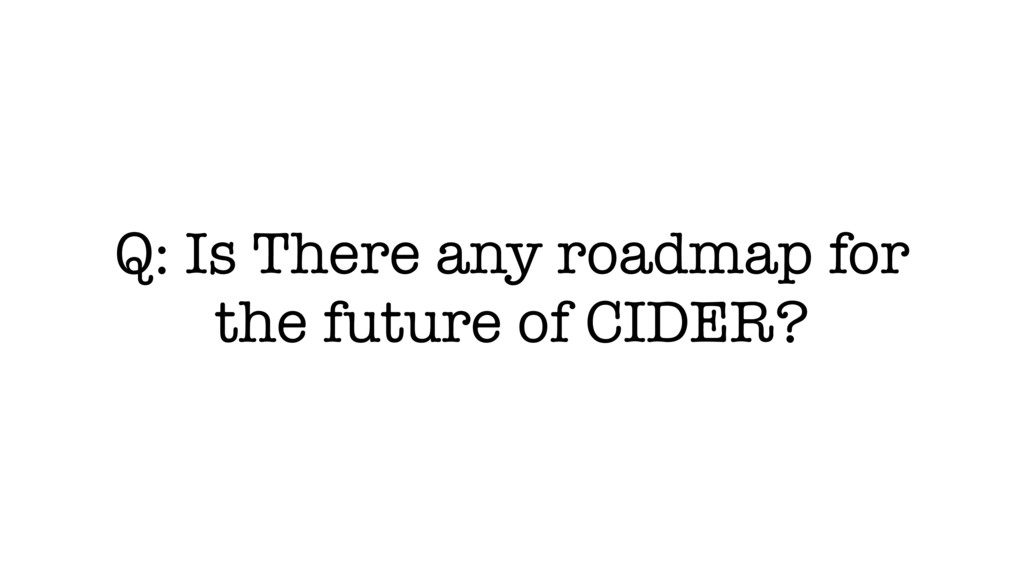 Q: Is There any roadmap for the future of CIDER?