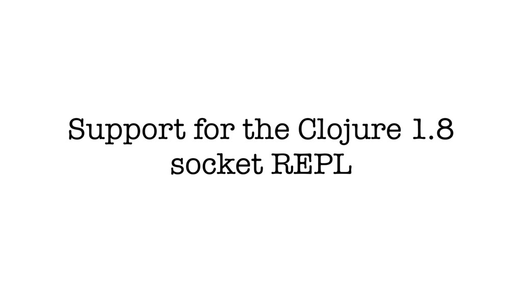 Support for the Clojure 1.8 socket REPL