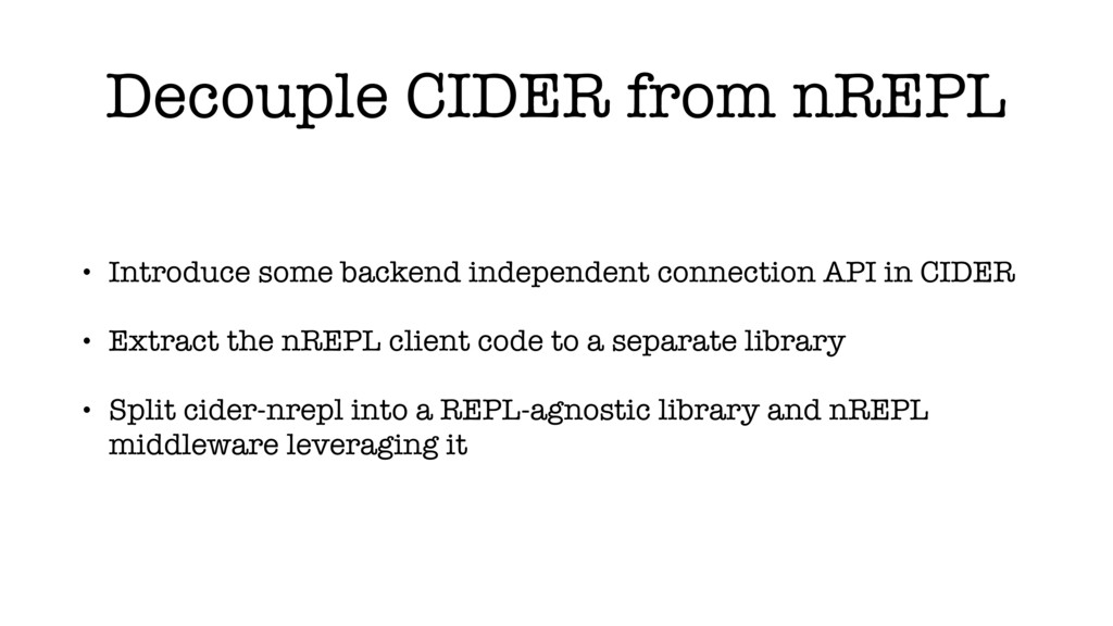 Decouple CIDER from nREPL • Introduce some back...