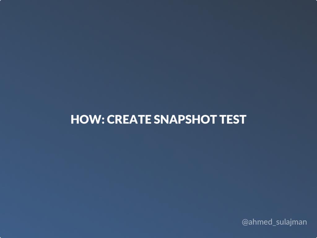 @ahmed_sulajman HOW: CREATE SNAPSHOT TEST