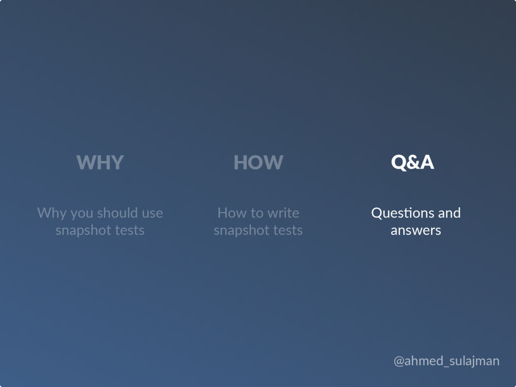 @ahmed_sulajman WHY How to write snapshot tests...