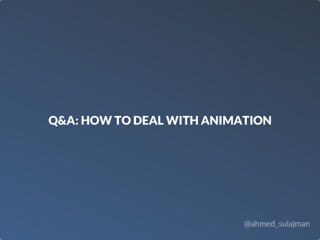 @ahmed_sulajman Q&A: HOW TO DEAL WITH ANIMATION