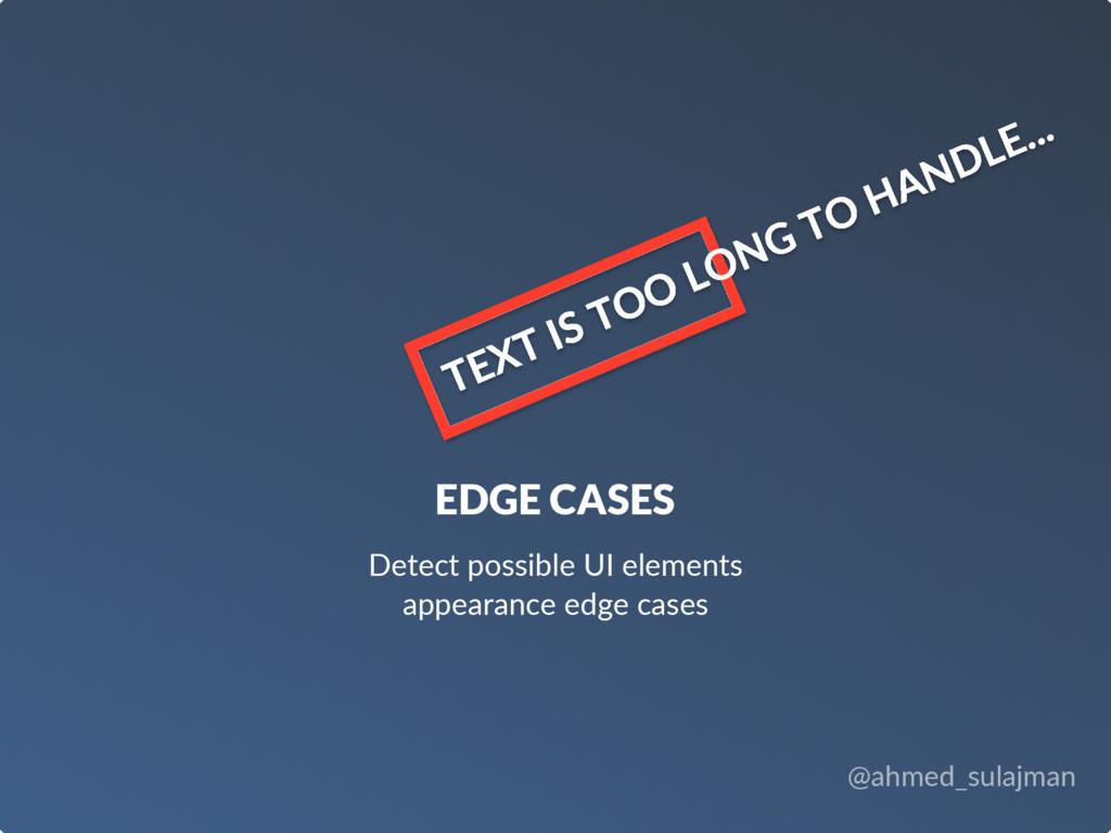 @ahmed_sulajman EDGE CASES Detect possible UI e...