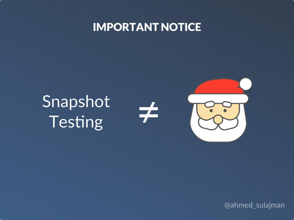 @ahmed_sulajman IMPORTANT NOTICE Snapshot Tes2n...