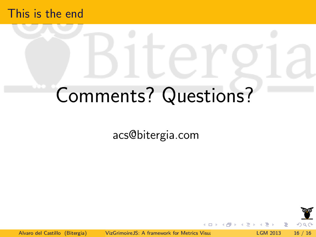 This is the end Comments? Questions? acs@biterg...