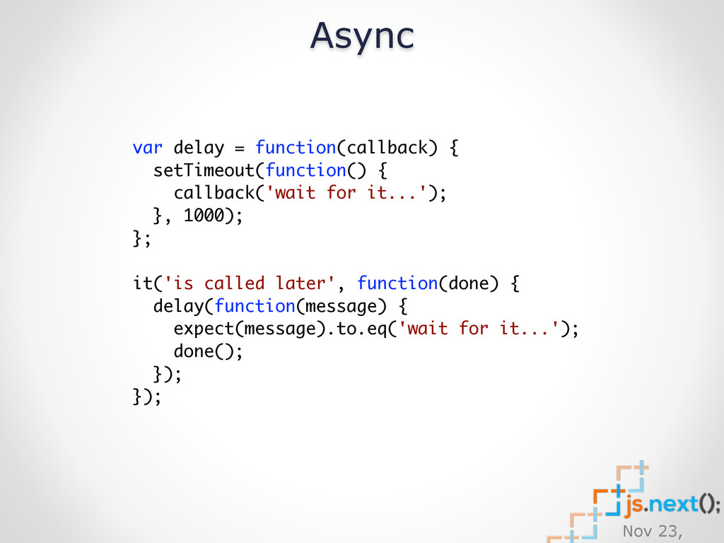 Nov 23, Async var delay = function(callback) { ...