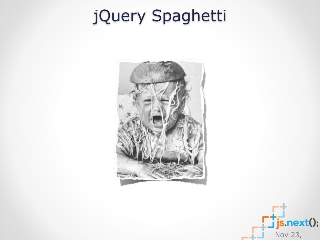 Nov 23, jQuery Spaghetti