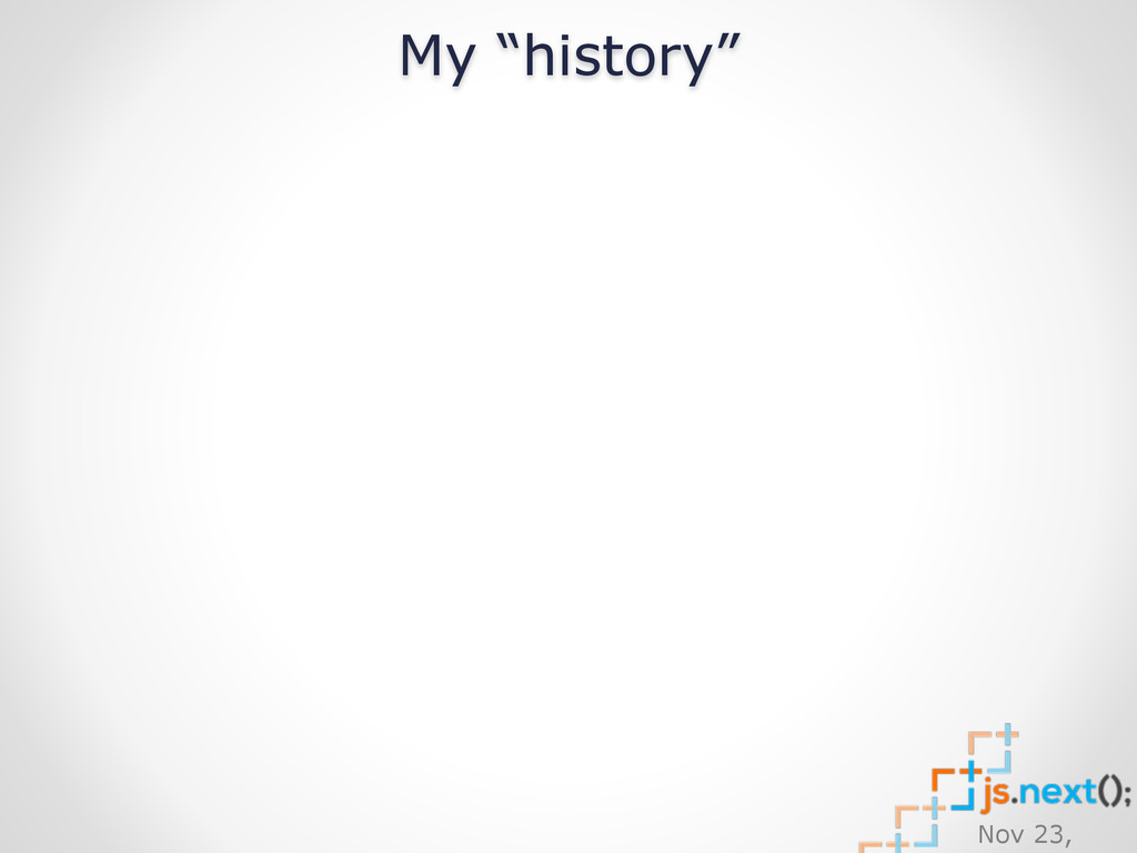 """Nov 23, My """"history"""""""