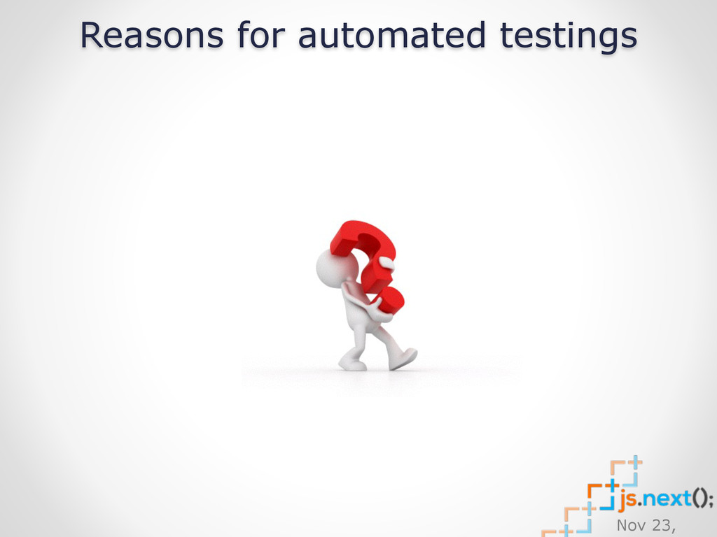 Nov 23, Reasons for automated testings