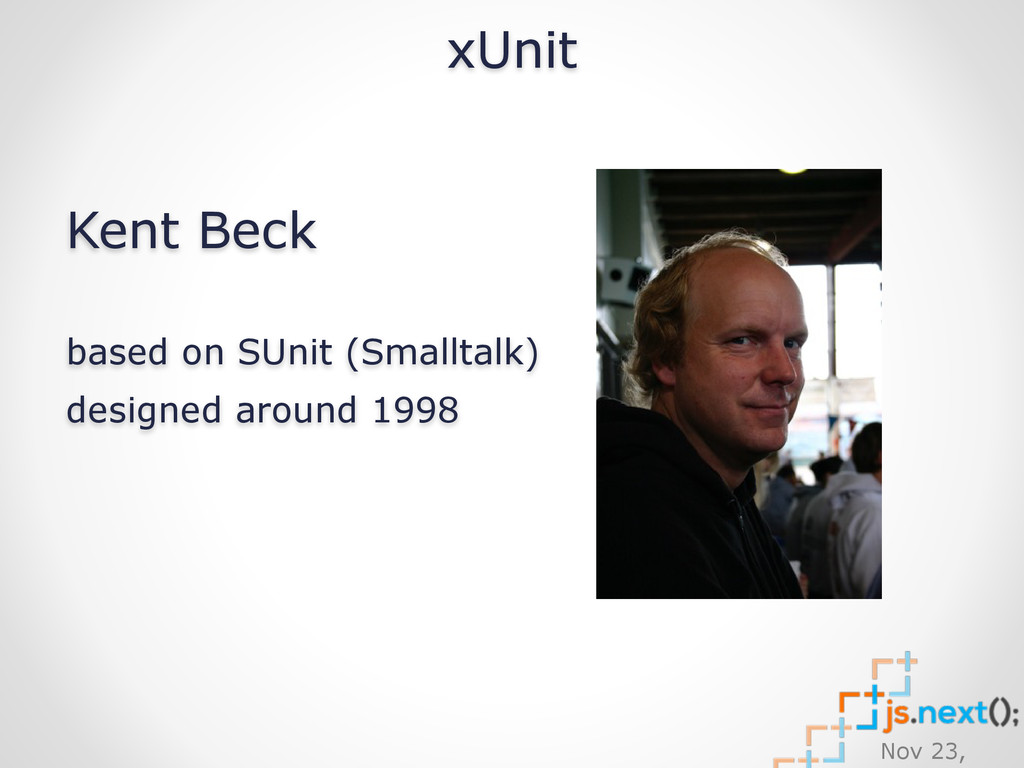 Nov 23, xUnit Kent Beck based on SUnit (Smallta...
