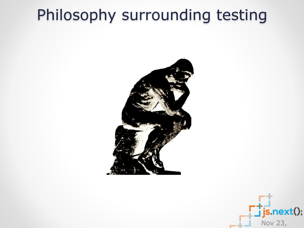 Nov 23, Philosophy surrounding testing