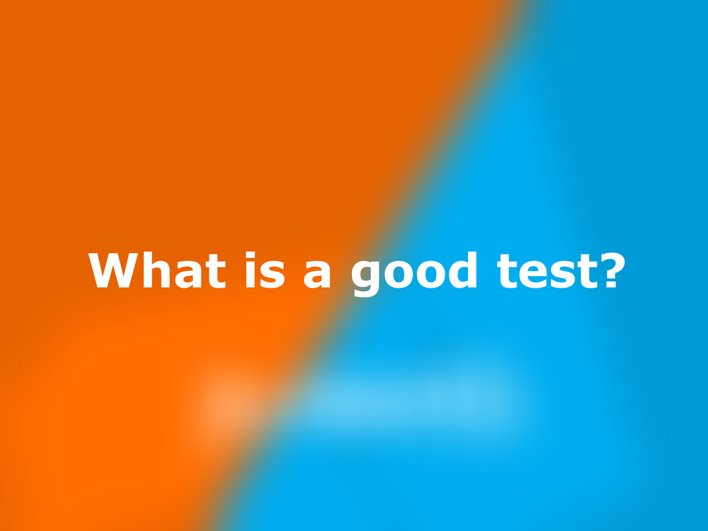 Nov 23, What is a good test?