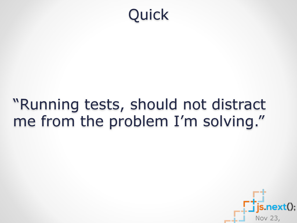"Nov 23, Quick ""Running tests, should not distra..."