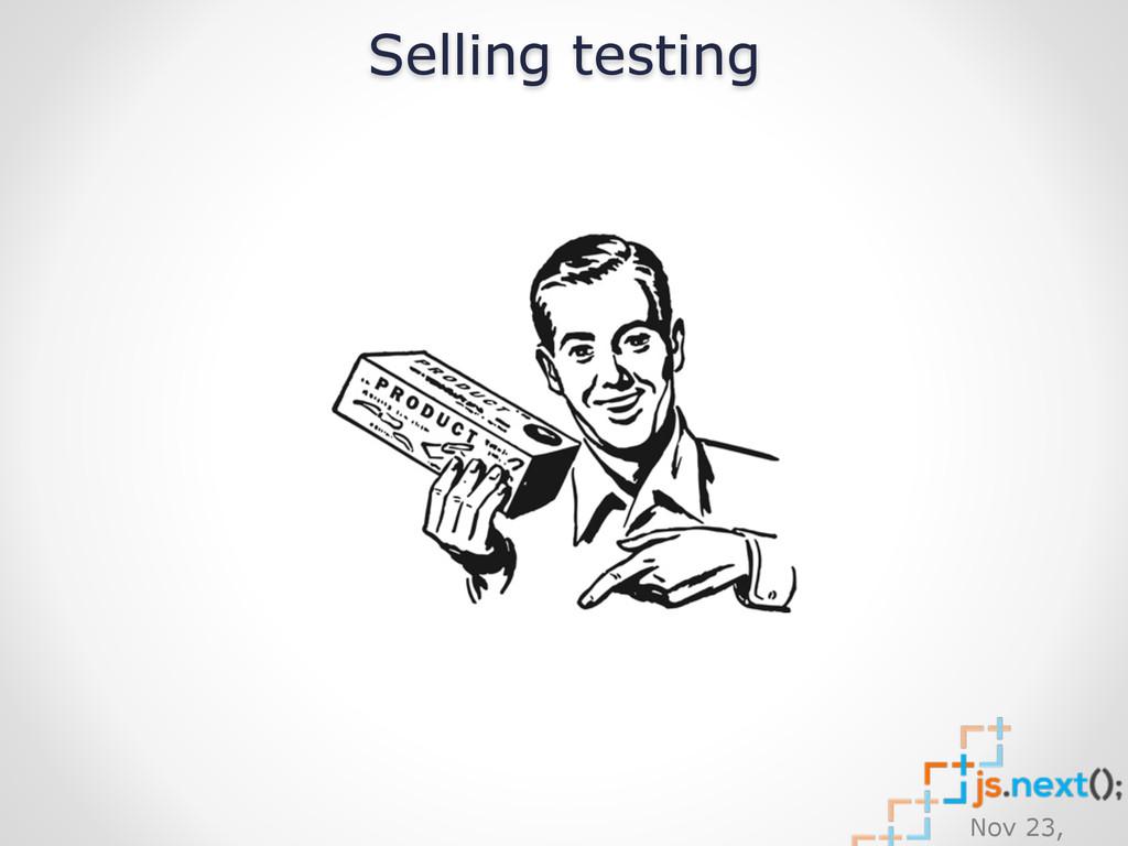 Nov 23, Selling testing