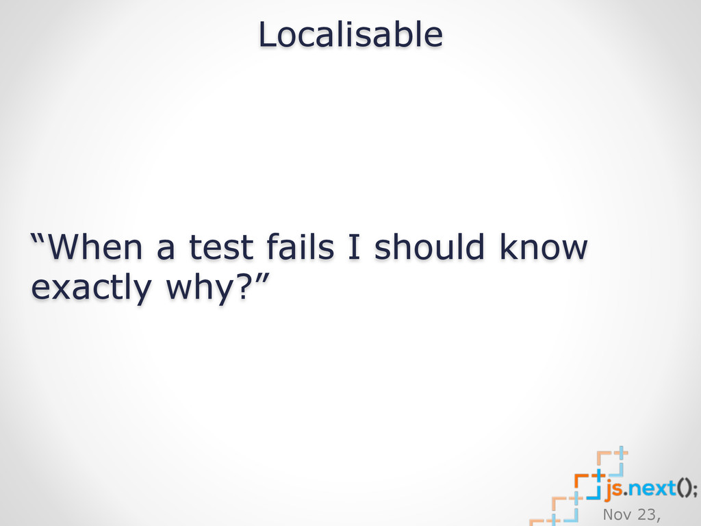 "Nov 23, Localisable ""When a test fails I should..."