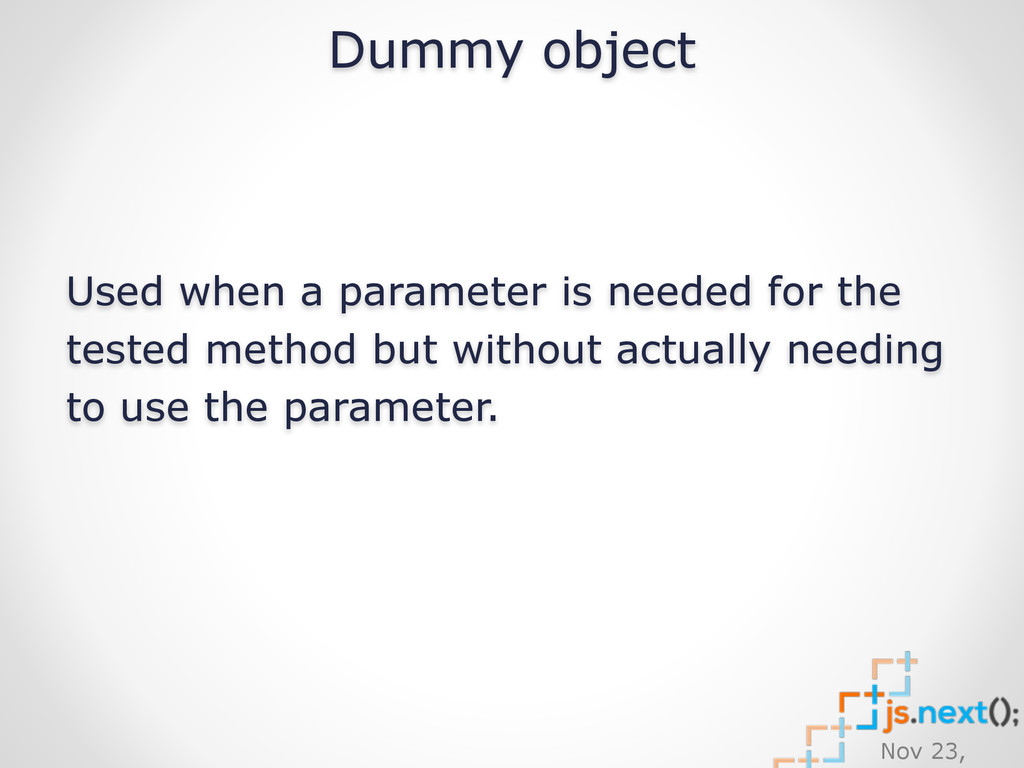 Nov 23, Dummy object Used when a parameter is n...