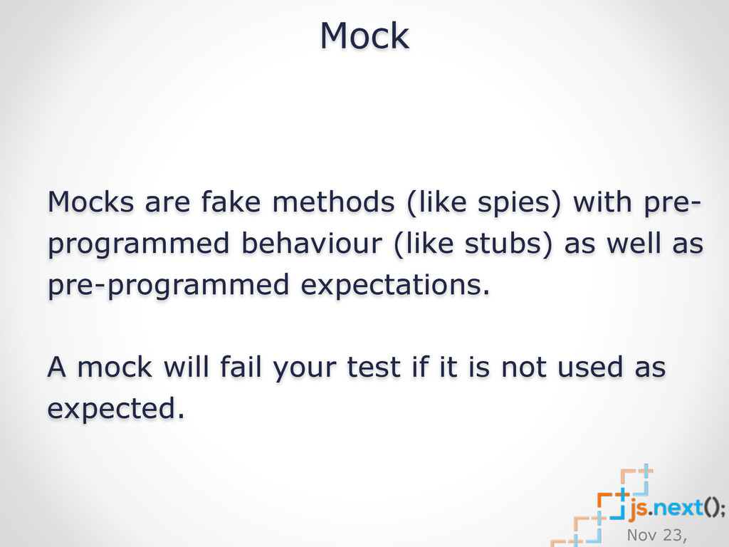 Nov 23, Mock Mocks are fake methods (like spies...