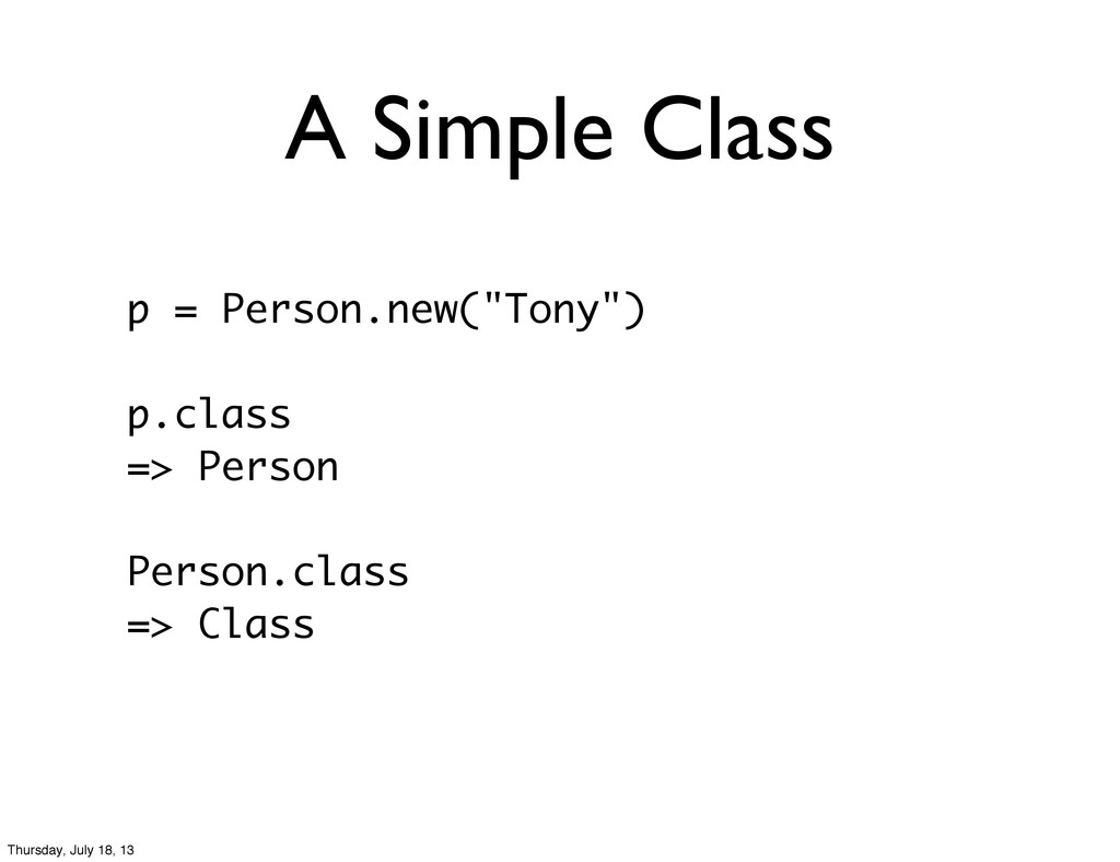 """A Simple Class p = Person.new(""""Tony"""") p.class =..."""