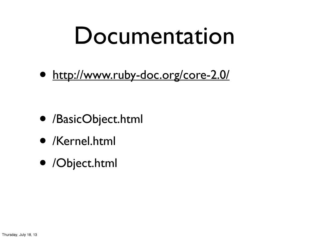 Documentation • http://www.ruby-doc.org/core-2....