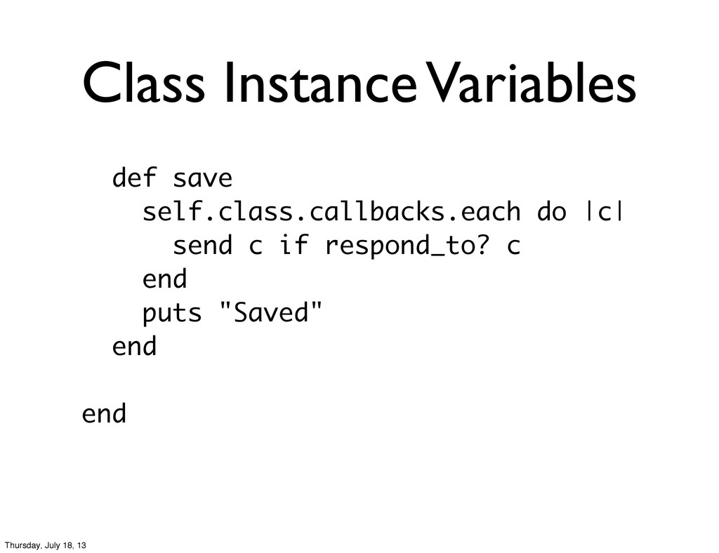 Class Instance Variables def save self.class.ca...