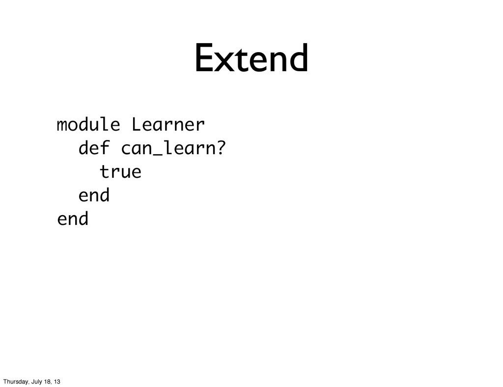 Extend module Learner def can_learn? true end e...