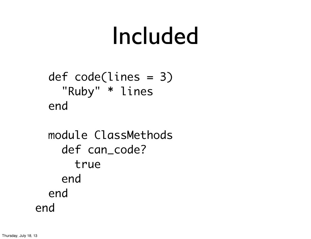 """Included def code(lines = 3) """"Ruby"""" * lines end..."""