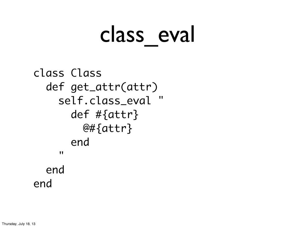 class_eval class Class def get_attr(attr) self....