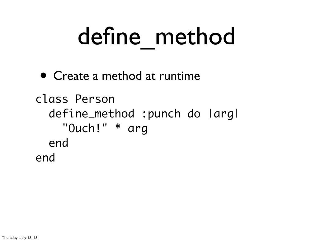 • Create a method at runtime define_method class...