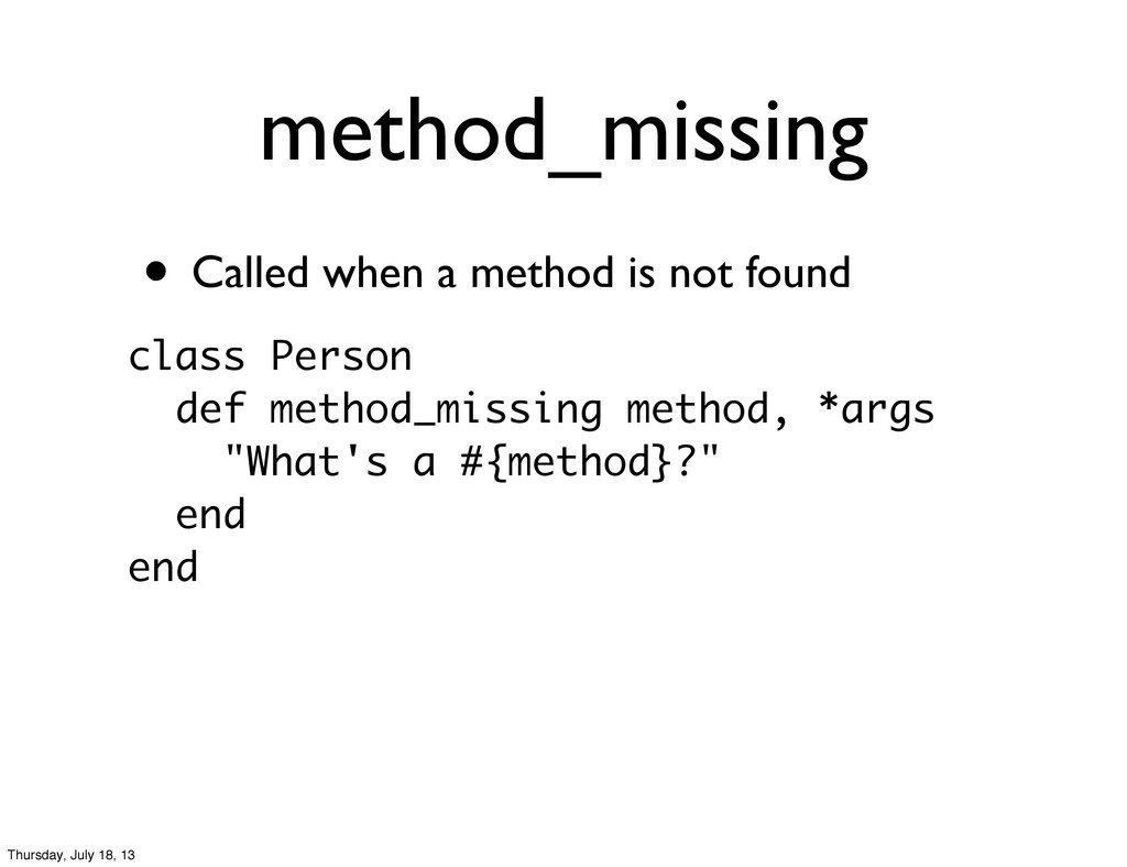 • Called when a method is not found method_miss...