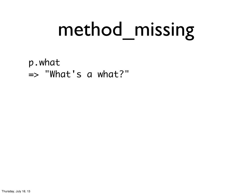 """method_missing p.what => """"What's a what?"""" Thurs..."""
