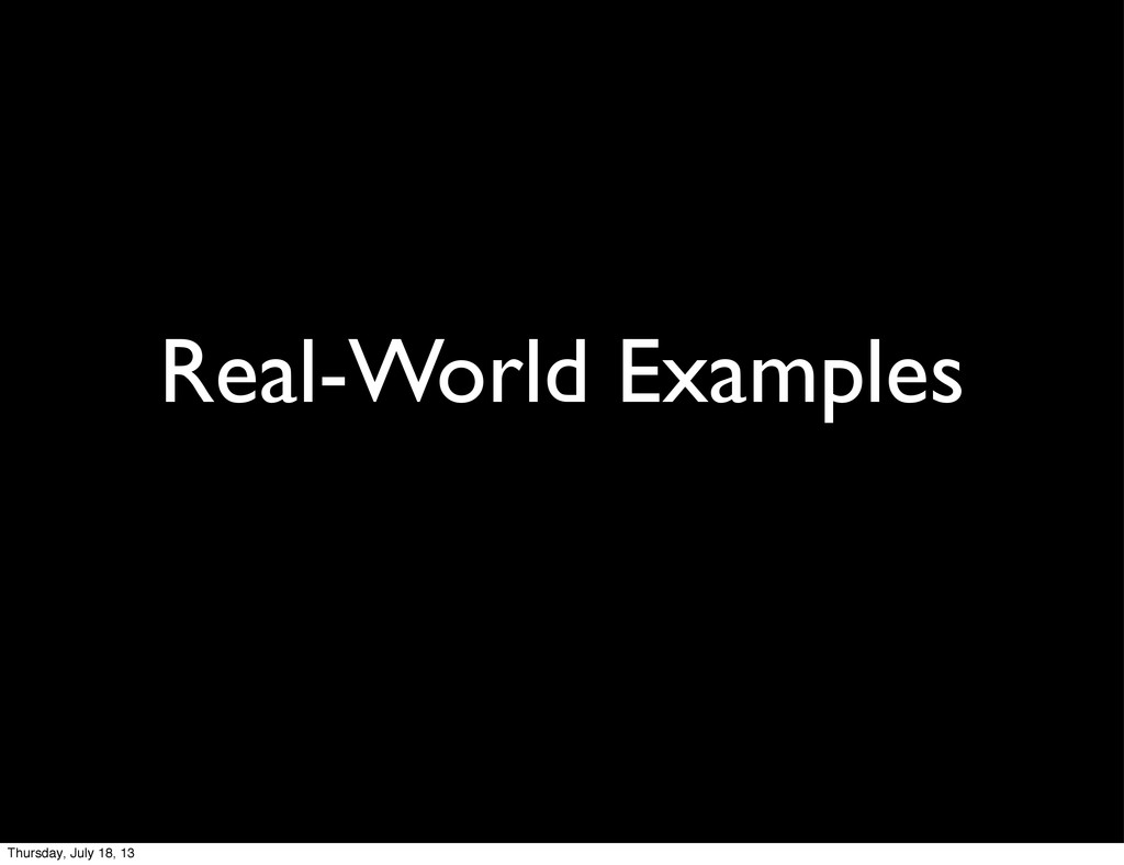 Real-World Examples Thursday, July 18, 13
