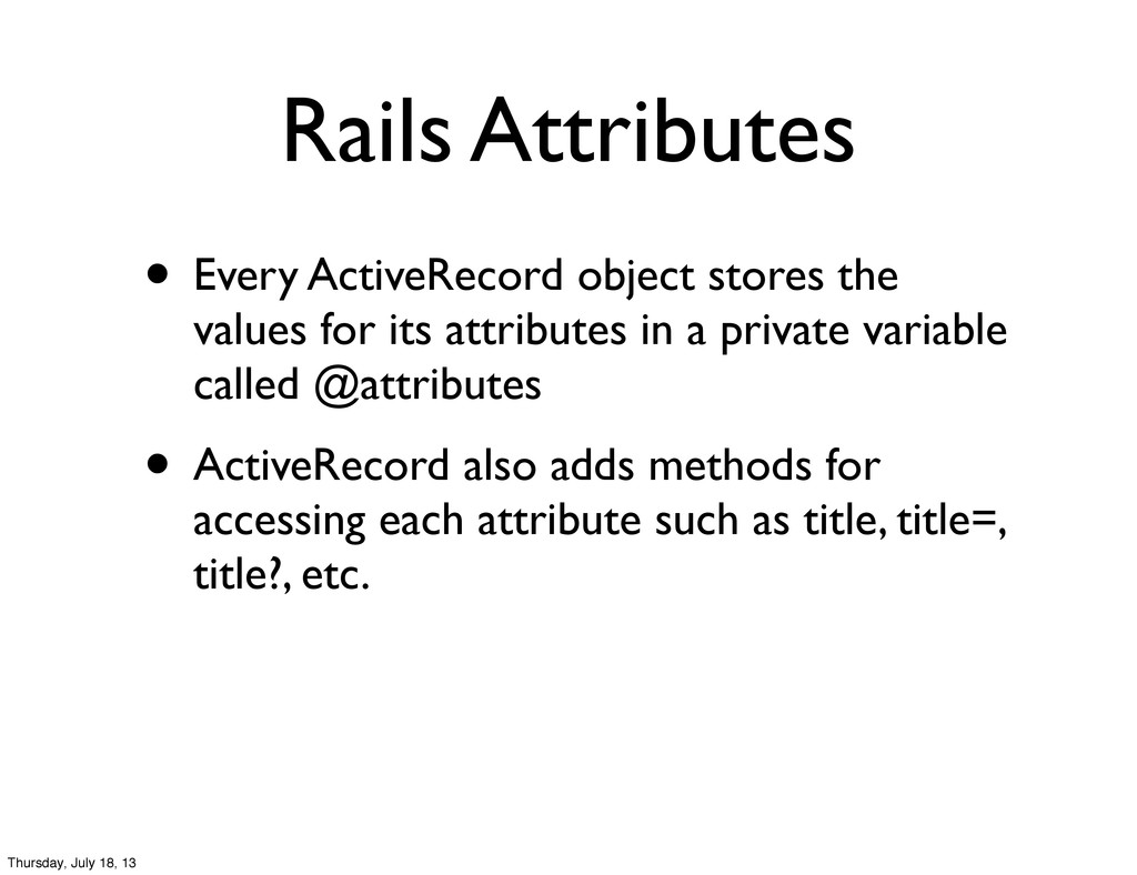 Rails Attributes • Every ActiveRecord object st...