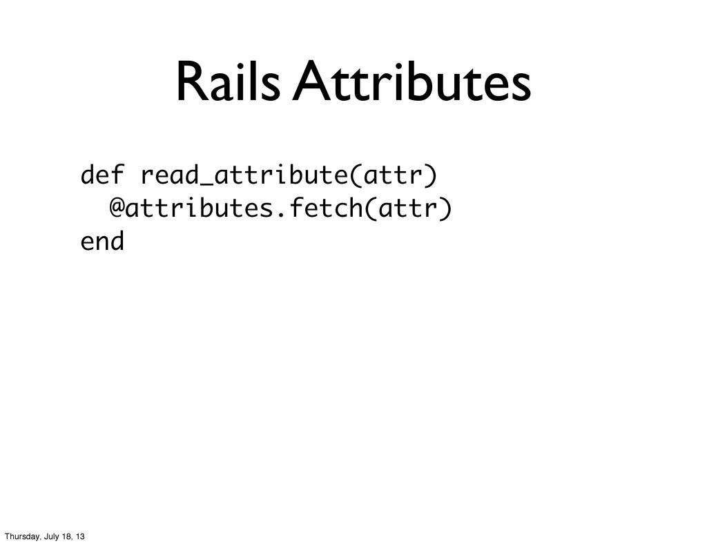 Rails Attributes def read_attribute(attr) @attr...