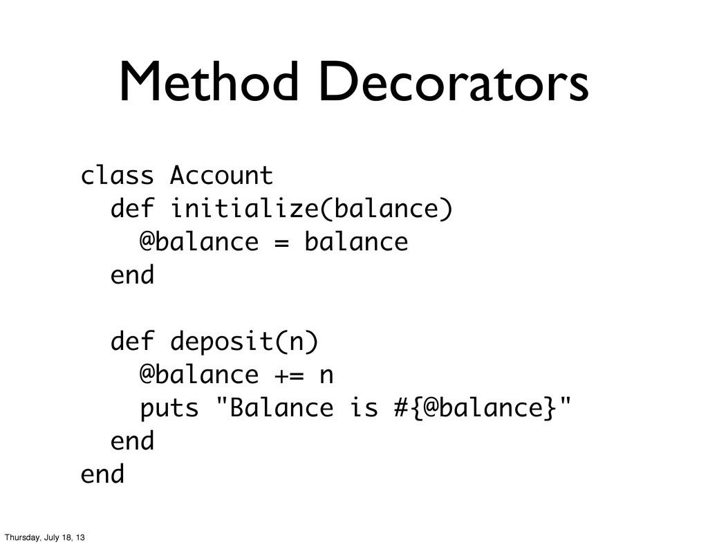 Method Decorators class Account def initialize(...