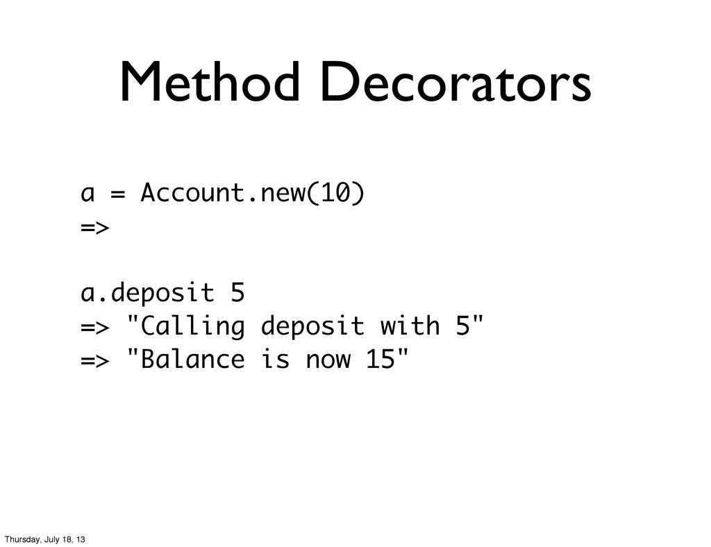 Method Decorators a = Account.new(10) => a.depo...