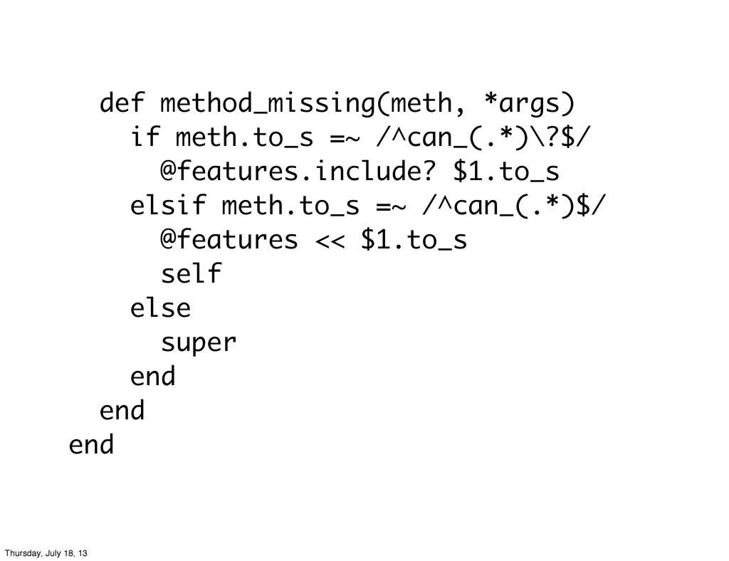 def method_missing(meth, *args) if meth.to_s =~...
