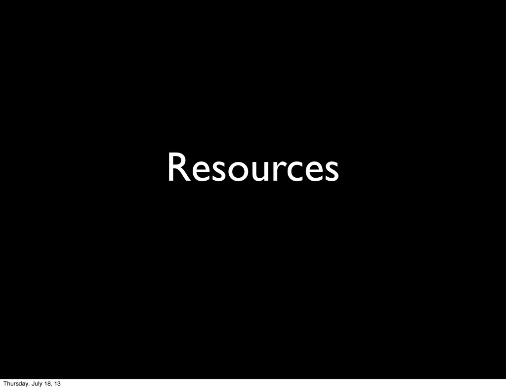 Resources Thursday, July 18, 13